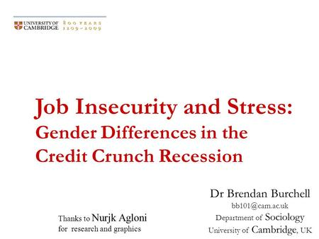 Job Insecurity and Stress: Gender Differences in the Credit Crunch Recession Dr Brendan Burchell Department of Sociology University of.