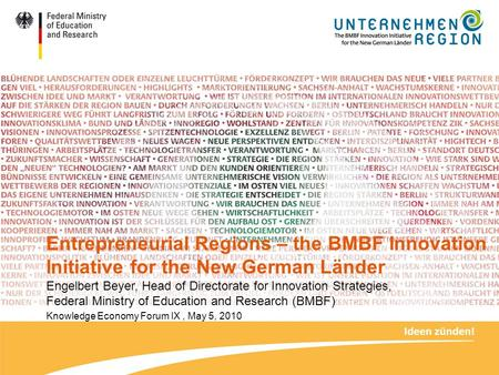 Entrepreneurial Regions – the BMBF Innovation Initiative for the New German Länder Engelbert Beyer, Head of Directorate for Innovation Strategies, Federal.