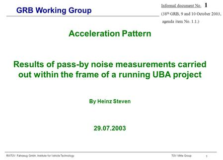 RWTÜV Fahrzeug Gmbh, Institute for Vehicle TechnologyTÜV Mitte Group 1 GRB Working Group Acceleration Pattern Results of pass-by noise measurements carried.