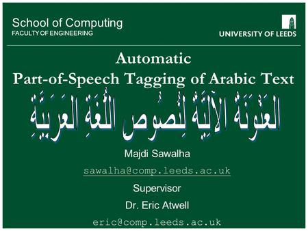 School of Computing FACULTY OF ENGINEERING Automatic Part-of-Speech Tagging of Arabic Text School of Computing FACULTY OF ENGINEERING Majdi Sawalha
