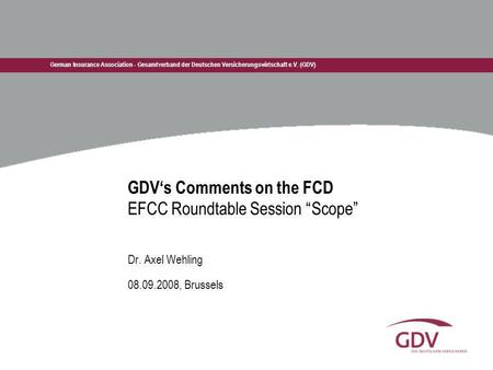 German Insurance Association - Gesamtverband der Deutschen Versicherungswirtschaft e.V. (GDV) GDVs Comments on the FCD EFCC Roundtable Session Scope Dr.