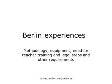 Berlin experiences Methodology, equipment, need for teacher training and legal steps and other requirements.