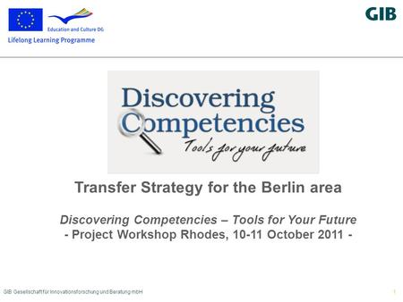 GIB Gesellschaft für Innovationsforschung und Beratung mbH1 Transfer Strategy for the Berlin area Discovering Competencies – Tools for Your Future - Project.