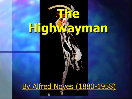 The Highwayman By Alfred Noyes (1880-1958). The wind was a torrent of darkness among the gusty trees, The moon was a ghostly galleon tossed upon cloudy.