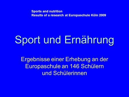Sport und Ernährung Ergebnisse einer Erhebung an der Europaschule an 146 Schülern und Schülerinnen Sports and nutrition Results of a research at Europaschule.