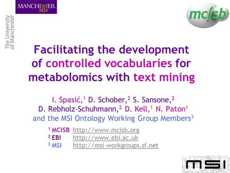 Facilitating the development of controlled vocabularies for metabolomics with text mining I. Spasić, 1 D. Schober, 2 S. Sansone, 2 D. Rebholz-Schuhmann,