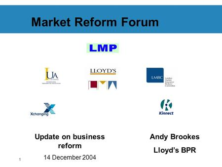 1 Market Reform Forum Update on business reform 14 December 2004 Andy Brookes Lloyds BPR.