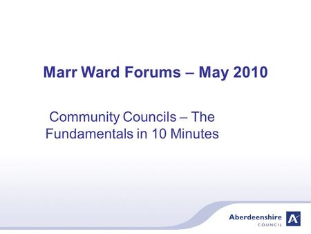 Marr Ward Forums – May 2010 Community Councils – The Fundamentals in 10 Minutes.