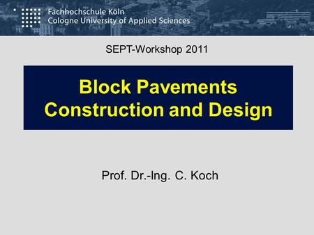 Block Pavements Construction and Design Prof. Dr.-Ing. C. Koch SEPT-Workshop 2011.