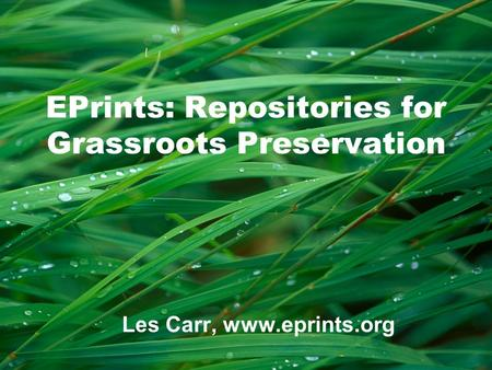 EPrints: Repositories for Grassroots Preservation Les Carr, www.eprints.org.