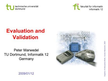 Fakultät für informatik informatik 12 technische universität dortmund Evaluation and Validation Peter Marwedel TU Dortmund, Informatik 12 Germany 2009/01/12.