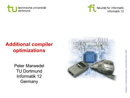 fakultät für informatik informatik 12 technische universität dortmund Additional compiler optimizations Peter Marwedel TU Dortmund Informatik 12 Germany.