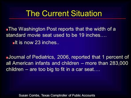 The Washington Post reports that the width of a standard movie seat used to be 19 inches…. It is now 23 inches.. Journal of Pediatrics, 2006, reported.