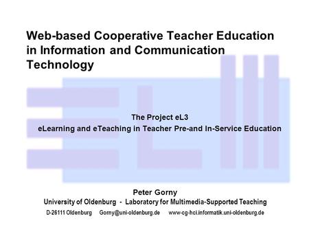 Web-based Cooperative Teacher Education in Information and Communication Technology The Project eL3 eLearning and eTeaching in Teacher Pre-and In-Service.