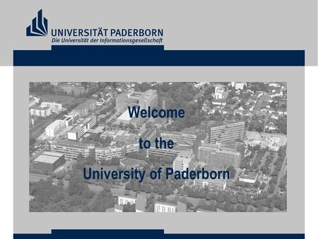 Welcome to the University of Paderborn. The University for the Information Society.