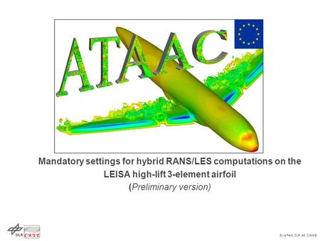 Silvia Reuß, DLR, AS, C 2 A 2 S 2 E Mandatory settings for hybrid RANS/LES computations on the LEISA high-lift 3-element airfoil (Preliminary version)