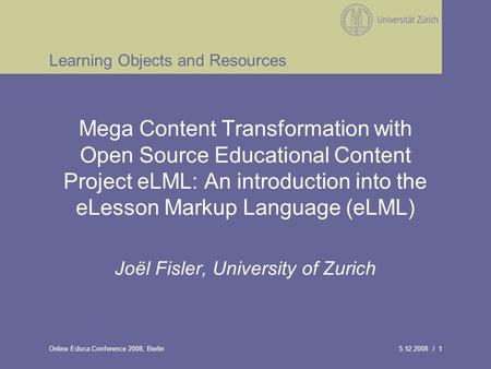 5.12.2008 / 1Online Educa Conference 2008, Berlin Learning Objects and Resources Mega Content Transformation with Open Source Educational Content Project.