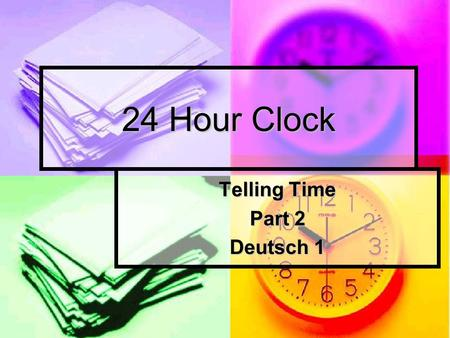 24 Hour Clock Telling Time Part 2 Deutsch 1 What is it? a.ka. the military time. a.ka. the military time. schedules for trains, buses, T.V., radio shows,