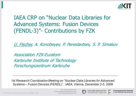 "IAEA CRP on ""Nuclear Data Libraries for Advanced Systems: Fusion Devices (FENDL-3)""- Contributions by FZK U. Fischer, A. Konobeyev, P. Pereslavtsev, S."