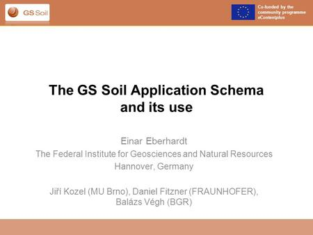 Co-funded by the community programme eContentplus The GS Soil Application Schema and its use Einar Eberhardt The Federal Institute for Geosciences and.