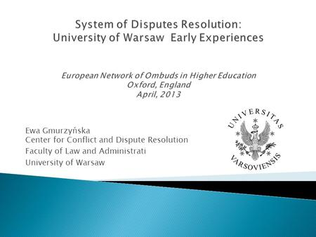Ewa Gmurzyńska Center for Conflict and Dispute Resolution Faculty of Law and Administrati University of Warsaw.