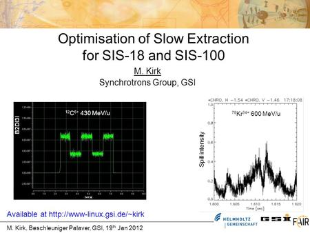 M. Kirk, Beschleuniger Palaver, GSI, 19 th Jan 2012 Optimisation of Slow Extraction for SIS-18 and SIS-100 M. Kirk Synchrotrons Group, GSI Spill intensity.