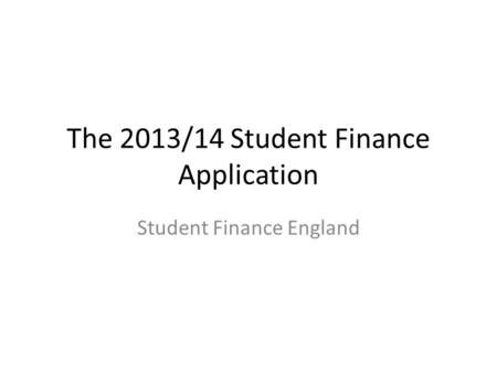 The 2013/14 Student Finance Application Student Finance England.