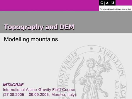 INTAGRAF International Alpine Gravity Field Course (27.08.2005 – 09.09.2005, Merano, Italy) Topography and DEM Modelling mountains.