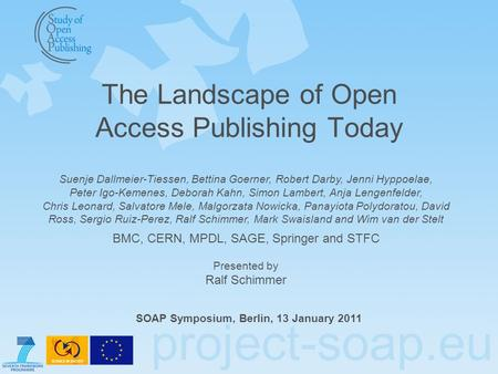 Project-soap.eu The Landscape of Open Access Publishing Today SOAP Symposium, Berlin, 13 January 2011 Suenje Dallmeier-Tiessen, Bettina Goerner, Robert.