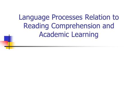 Language Processes Relation to Reading Comprehension and Academic Learning.