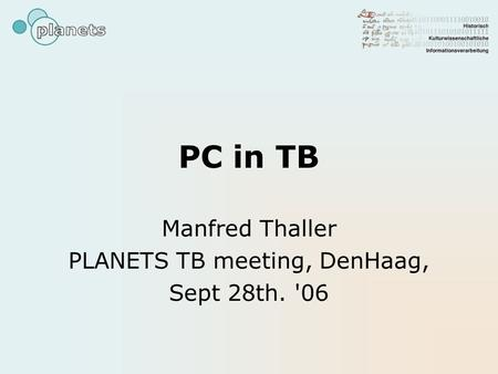 PC in TB Manfred Thaller PLANETS TB meeting, DenHaag, Sept 28th. '06.