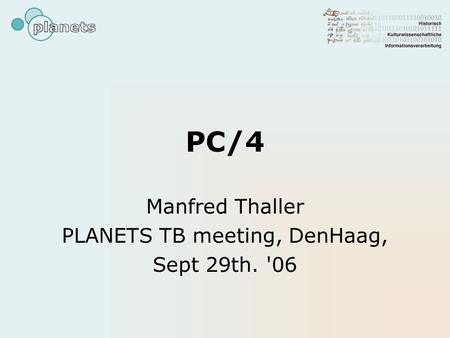 PC/4 Manfred Thaller PLANETS TB meeting, DenHaag, Sept 29th. '06.
