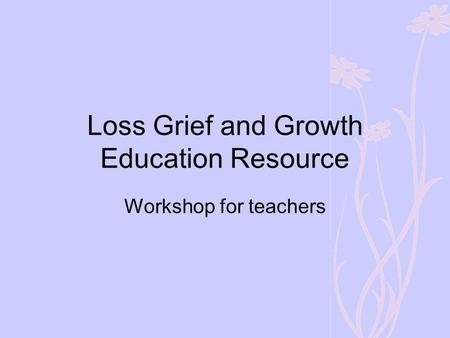 Loss Grief and Growth Education Resource Workshop for teachers.