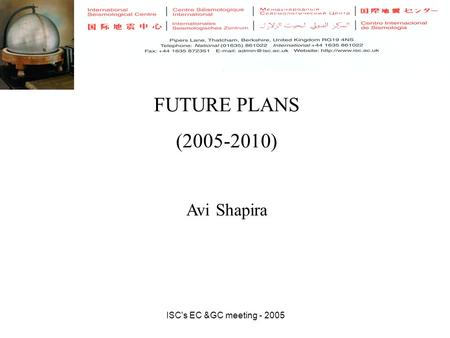 ISC's EC &GC meeting - 2005 FUTURE PLANS (2005-2010) Avi Shapira.