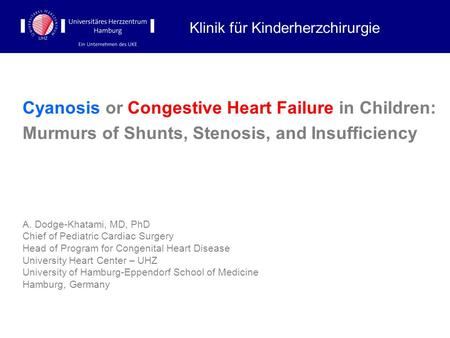 Cyanosis or Congestive Heart Failure in Children: Murmurs of Shunts, Stenosis, and Insufficiency A. Dodge-Khatami, MD, PhD Chief of Pediatric Cardiac Surgery.