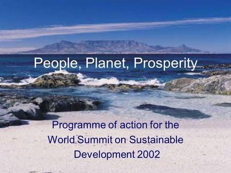 People, Planet, Prosperity Programme of action for the World Summit on Sustainable Development 2002.