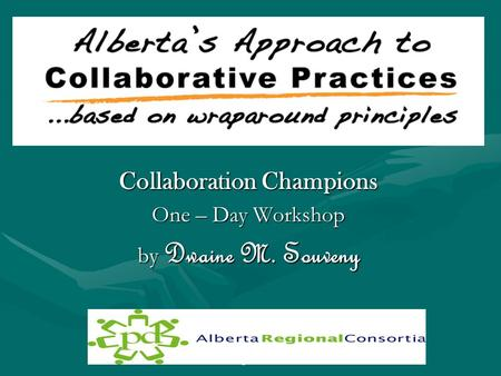 Collaboration Champions One – Day Workshop by Dwaine M. Souveny Alberta Regional Consortia.