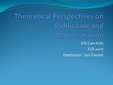 GS/Law 6761 Fall 2007 Instructor: Ian Greene. Preliminary Matters Introductions Origin of this course: Justice John Evans Evaluation Presentations.