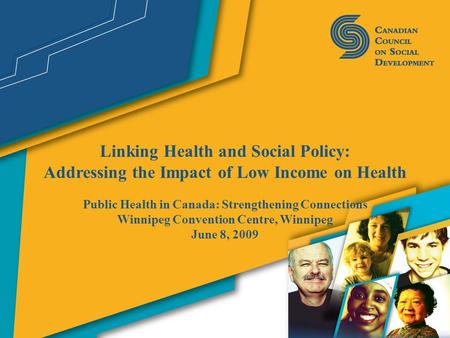 Linking Health and Social Policy: Addressing the Impact of Low Income on Health Public Health in Canada: Strengthening Connections Winnipeg Convention.