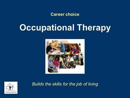 Career choice Occupational Therapy Builds the skills for the job of living.