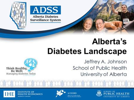 Albertas Diabetes Landscape Jeffrey A. Johnson School of Public Health University of Alberta.