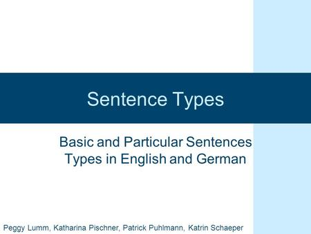 Sentence Types Basic and Particular Sentences Types in English and German Peggy Lumm, Katharina Pischner, Patrick Puhlmann, Katrin Schaeper.