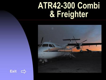 ATR42-300 Combi & Freighter Exit. This document is proprietary to First Air. No third party distribution allowed. Specifications subject to change. Topics.