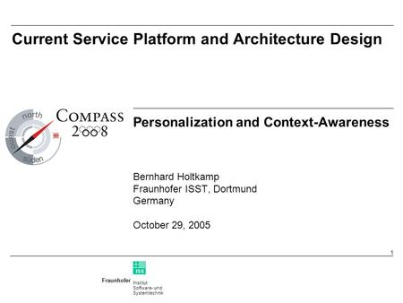 Institut Software- und Systemtechnik Fraunhofer ISS T 1 Current Service Platform and Architecture Design Personalization and Context-Awareness Bernhard.