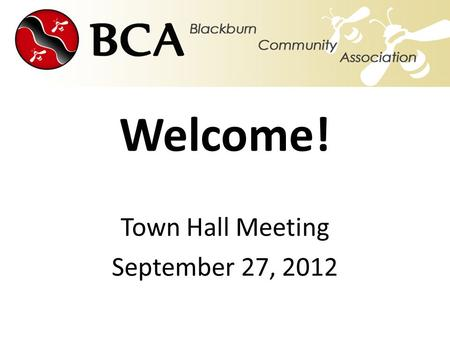 Welcome! Town Hall Meeting September 27, 2012. Agenda Objectives of Town Hall meeting Introduction (Description of Directors portfolios) Current BCA-supported.