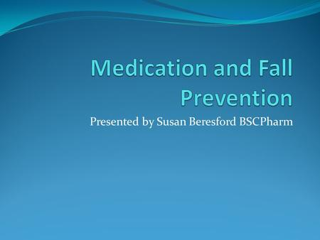 Presented by Susan Beresford BSCPharm. Objectives: Role of Pharmacists Increase awareness of resources (MRP) Impact of Medications Community Resources.