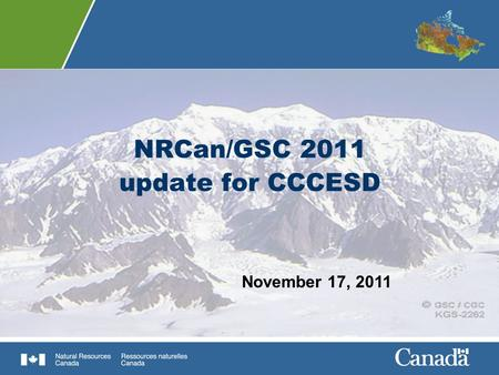 NRCan/GSC 2011 update for CCCESD November 17, 2011.