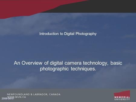 2006-06-01 Introduction to Digital Photography An Overview of digital camera technology, basic photographic techniques.