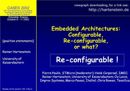 CASES 2002 Intl Conference on Compilers, Architectures and Synthesis for Embedded Systems Embedded Architectures: Configurable, Re-configurable, or what?