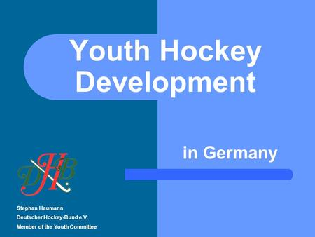 Youth Hockey Development Stephan Haumann Deutscher Hockey-Bund e.V. Member of the Youth Committee in Germany.